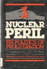 Nuclear Peril: The Politics of Proliferation by Edward J. Markey and Edward M. Kennedy